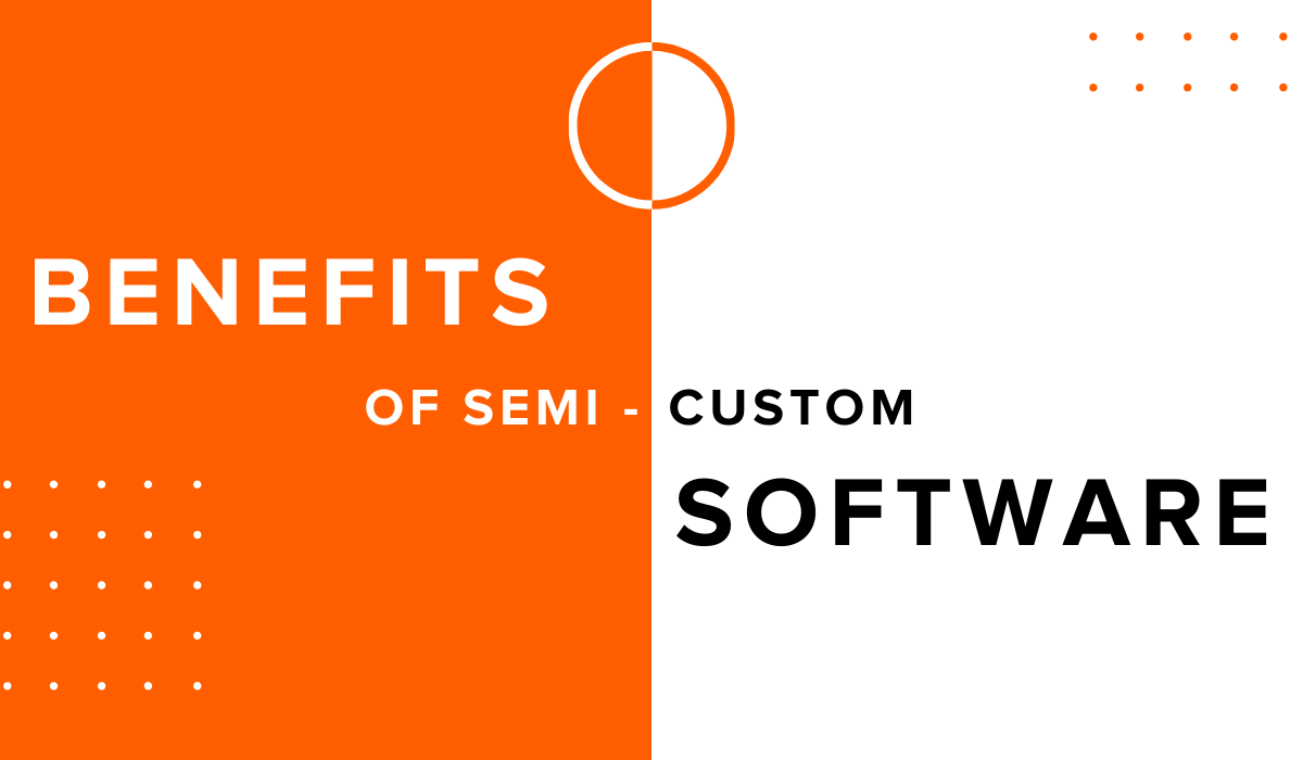 The Benefits of Semi-Custom Software