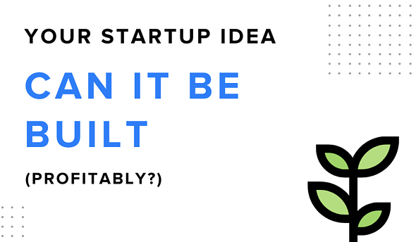Your Startup Idea: Can It Be Built (Profitably)?   SPARK Insight