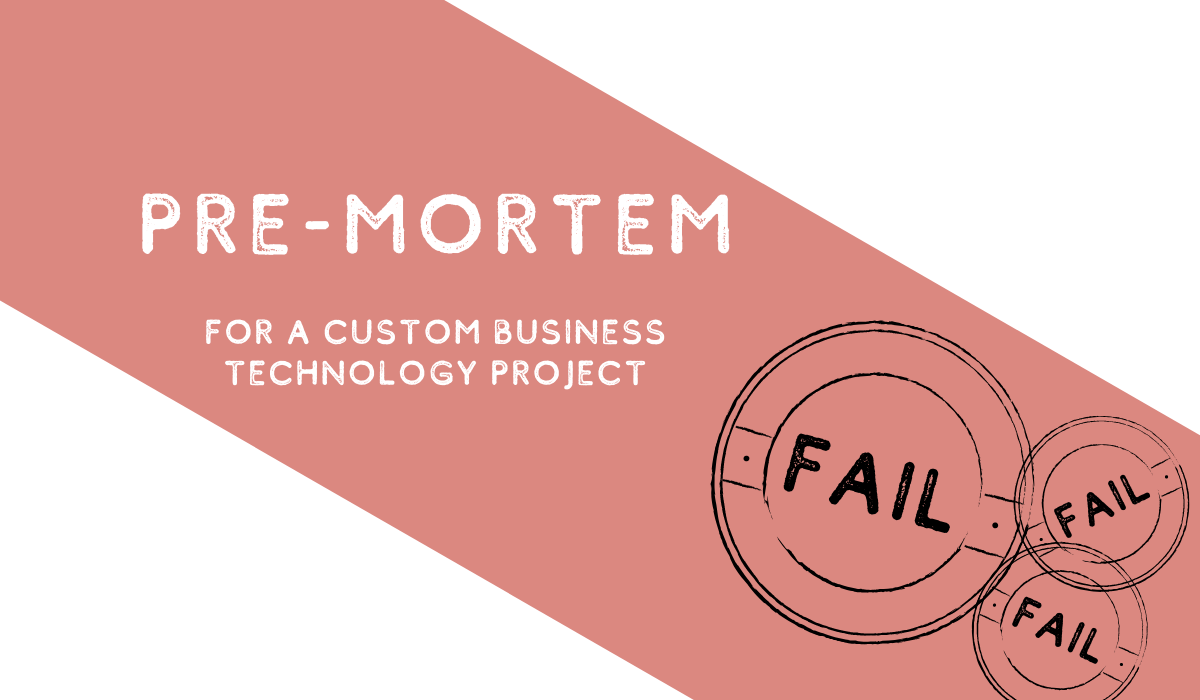 Pre-Mortem for Your Custom Business Technology Project
